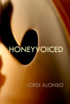 poetry collection title: honeyvoiced, by jordi alonso